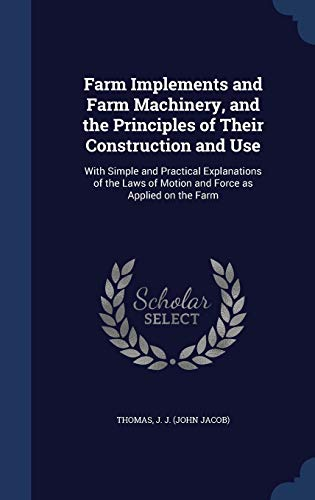 9781340189204: Farm Implements and Farm Machinery, and the Principles of Their Construction and Use: With Simple and Practical Explanations of the Laws of Motion and Force as Applied on the Farm