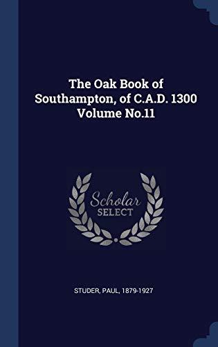 9781340192266: The Oak Book of Southampton, of C.A.D. 1300 Volume No.11