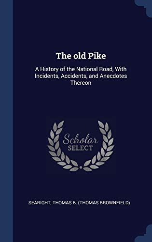 9781340194871: The old Pike: A History of the National Road, With Incidents, Accidents, and Anecdotes Thereon