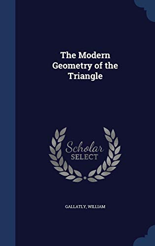 The Modern Geometry of the Triangle: William, Gallatly