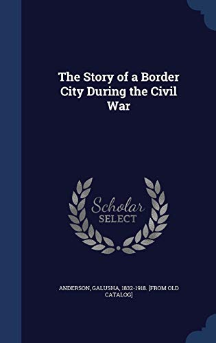 9781340198206: The Story of a Border City During the Civil War