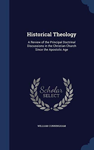 9781340202545: Historical Theology: A Review of the Principal Doctrinal Discussions in the Christian Church Since the Apostolic Age