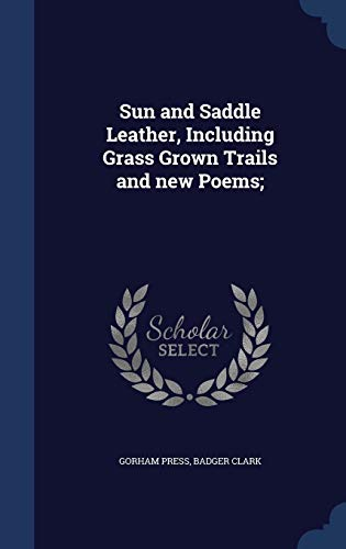 9781340204297: Sun and Saddle Leather, Including Grass Grown Trails and New Poems;