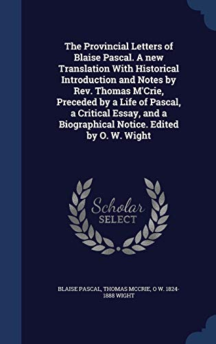 9781340206260: The Provincial Letters of Blaise Pascal. a New Translation with Historical Introduction and Notes by REV. Thomas M'Crie, Preceded by a Life of Pascal, ... a Biographical Notice. Edited by O. W. Wight