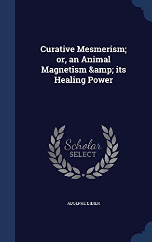 9781340209209: Curative Mesmerism; Or, an Animal Magnetism & Its Healing Power