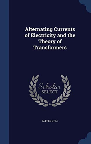 9781340211295: Alternating Currents of Electricity and the Theory of Transformers