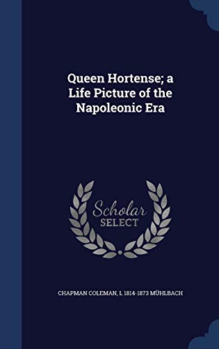 9781340211851: Queen Hortense; A Life Picture of the Napoleonic Era
