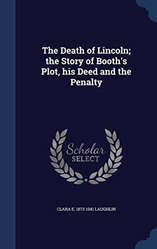 9781340214050: The Death of Lincoln; The Story of Booth's Plot, His Deed and the Penalty