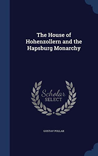 9781340214708: The House of Hohenzollern and the Hapsburg Monarchy