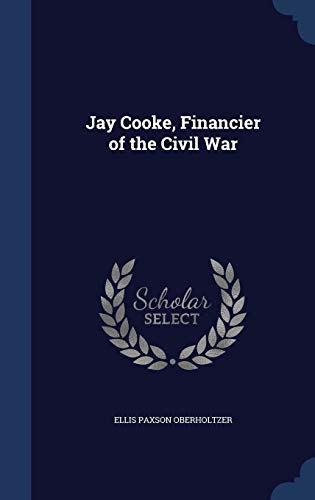 9781340215750: Jay Cooke, Financier of the Civil War