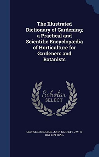 9781340218430: The Illustrated Dictionary of Gardening; A Practical and Scientific Encyclopaedia of Horticulture for Gardeners and Botanists