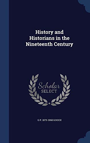 9781340219215: History and Historians in the Nineteenth Century