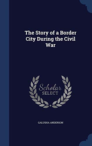 9781340223724: The Story of a Border City During the Civil War