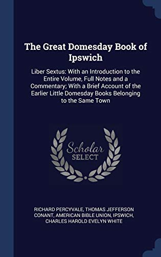 9781340241124: The Great Domesday Book of Ipswich: Liber Sextus: With an Introduction to the Entire Volume, Full Notes and a Commentary; With a Brief Account of the ... Domesday Books Belonging to the Same Town