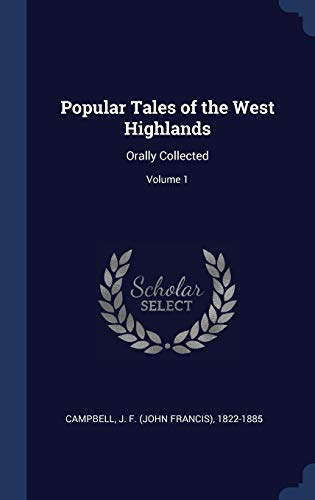 9781340252533: Popular Tales of the West Highlands: Orally Collected; Volume 1