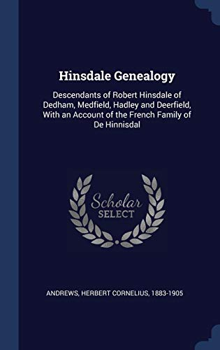9781340262426: Hinsdale Genealogy: Descendants of Robert Hinsdale of Dedham, Medfield, Hadley and Deerfield, With an Account of the French Family of De Hinnisdal