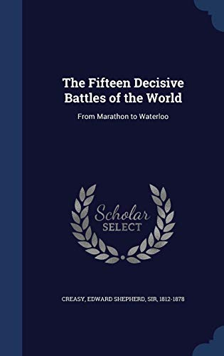 9781340263133: The Fifteen Decisive Battles of the World: From Marathon to Waterloo