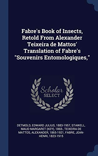 9781340275136: Fabre's Book of Insects, Retold From Alexander Teixeira de Mattos' Translation of Fabre's