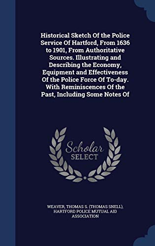 9781340284022: Historical Sketch Of the Police Service Of Hartford, From 1636 to 1901, From Authoritative Sources. Illustrating and Describing the Economy, Equipment Of the Past, Including Some Notes Of