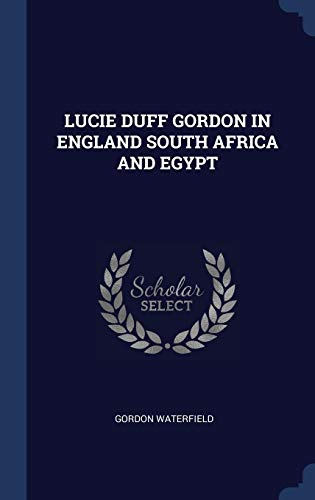 9781340296032: LUCIE DUFF GORDON IN ENGLAND SOUTH AFRICA AND EGYPT