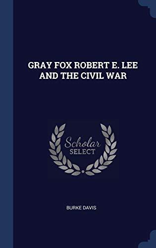 9781340305765: GRAY FOX ROBERT E. LEE AND THE CIVIL WAR