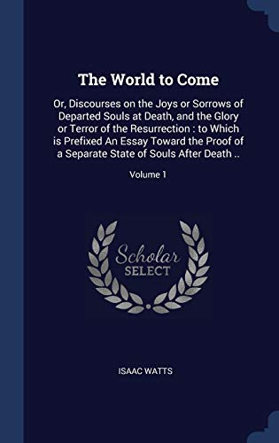 9781340339142: The World to Come: Or, Discourses on the Joys or Sorrows of Departed Souls at Death, and the Glory or Terror of the Resurrection : to Which is ... State of Souls After Death ..; Volume 1
