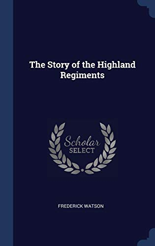 9781340343767: The Story of the Highland Regiments