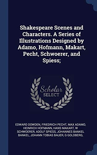 Shakespeare Scenes and Characters. a Series of: Edward Dowden, Friedrich