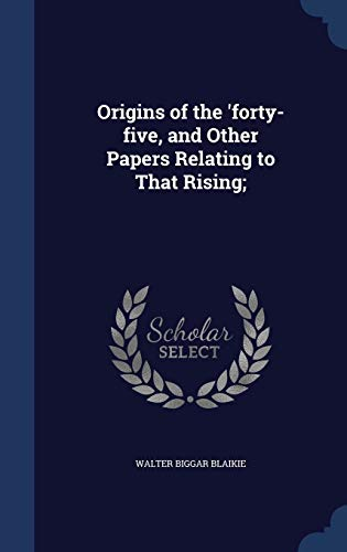 9781340359492: Origins of the 'forty-five, and Other Papers Relating to That Rising;