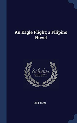 An Eagle Flight; A Filipino Novel (Hardback): Jos Rizal