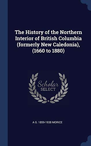 9781340377595: The History of the Northern Interior of British Columbia (formerly New Caledonia), (1660 to 1880)