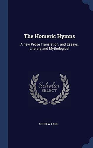 9781340384647: The Homeric Hymns: A new Prose Translation, and Essays, Literary and Mythological