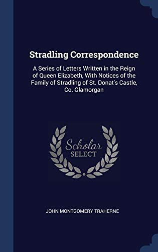 9781340394134: Stradling Correspondence: A Series of Letters Written in the Reign of Queen Elizabeth, With Notices of the Family of Stradling of St. Donat's Castle, Co. Glamorgan