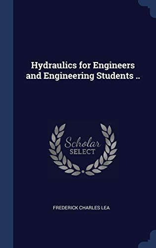 Hydraulics for Engineers and Engineering Students .: Lea, Frederick Charles
