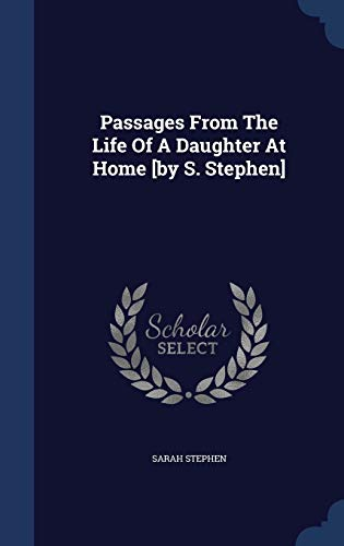 9781340410025: Passages From The Life Of A Daughter At Home [by S. Stephen]