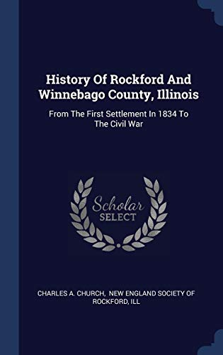 9781340421434: History Of Rockford And Winnebago County, Illinois: From The First Settlement In 1834 To The Civil War