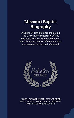 9781340437831: Missouri Baptist Biography: A Series Of Life-sketches Indicating The Growth And Prosperity Of The Baptist Churches As Represented In The Lives And Labors Of Eminent Men And Women In Missouri, Volume 2