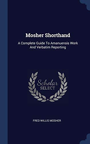 Mosher Shorthand: A Complete Guide to Amanuensis: Mosher, Fred Willis