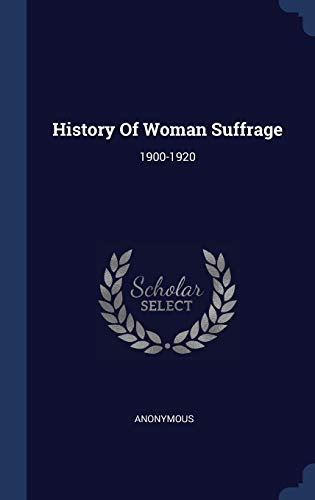 History of Woman Suffrage: 1900-1920: Anonymous