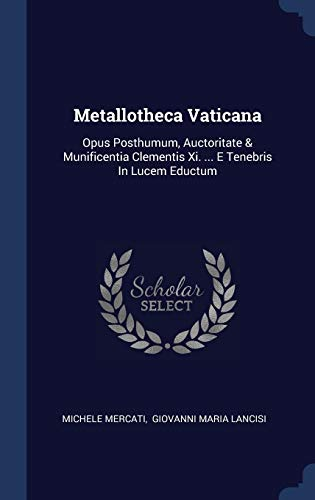 Metallotheca Vaticana: Opus Posthumum, Auctoritate and Munificentia: Mercati, Michele
