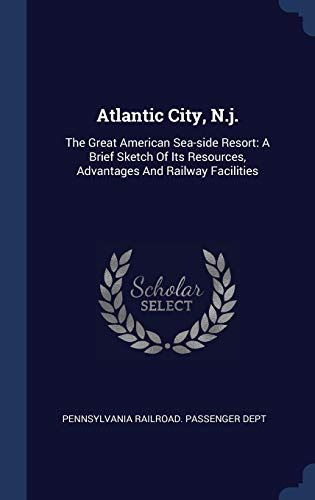 9781340457655: Atlantic City, N.j.: The Great American Sea-side Resort: A Brief Sketch Of Its Resources, Advantages And Railway Facilities