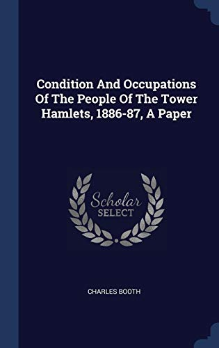 9781340462376: Condition And Occupations Of The People Of The Tower Hamlets, 1886-87, A Paper