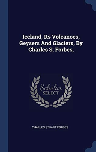 9781340499495: Iceland, Its Volcanoes, Geysers And Glaciers, By Charles S. Forbes,