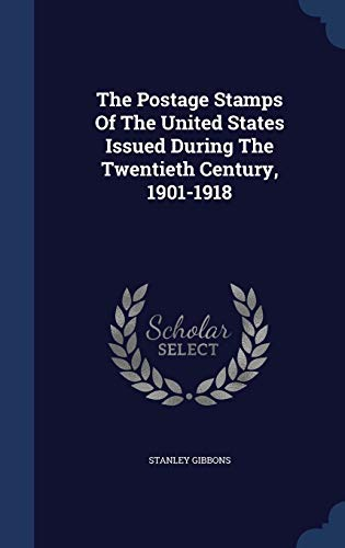 9781340508197: The Postage Stamps Of The United States Issued During The Twentieth Century, 1901-1918