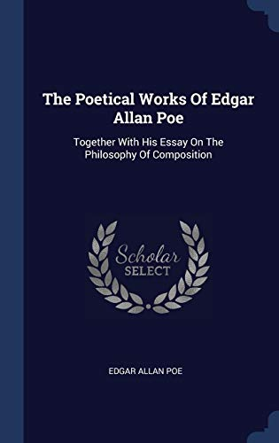 9781340516604: The Poetical Works Of Edgar Allan Poe: Together With His Essay On The Philosophy Of Composition