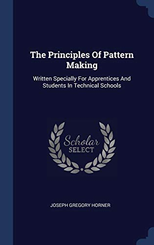 9781340522476: The Principles Of Pattern Making: Written Specially For Apprentices And Students In Technical Schools
