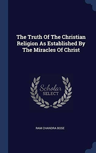 9781340524708: The Truth Of The Christian Religion As Established By The Miracles Of Christ