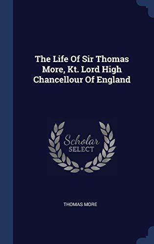 The Life of Sir Thomas More, Kt.: More, Thomas
