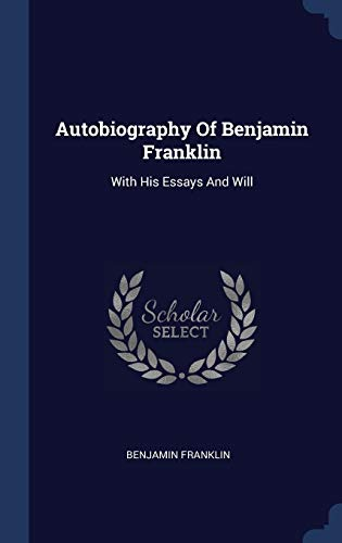 9781340559694: Autobiography Of Benjamin Franklin: With His Essays And Will