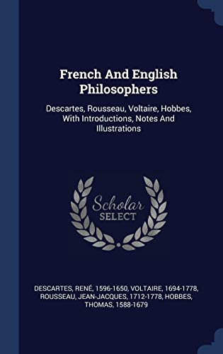 9781340571764: French And English Philosophers: Descartes, Rousseau, Voltaire, Hobbes, With Introductions, Notes And Illustrations